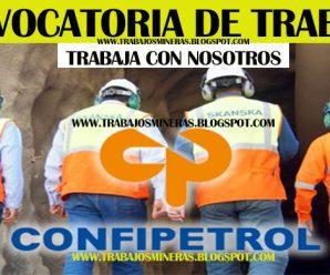 CONVOCATORIA DE TRABAJO CONFIPETROL REQUIERE PERSONAL PARA PROYECTO MINERO INFÓRMATE AQUÍ