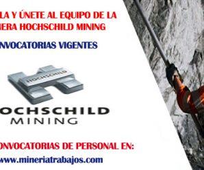 CONVOCATORIA DE TRABAJO MINERA HOCHSCHILD MINING REQUIERE PERSONAL PARA SUS RESPECTIVAS AREAS INFORMATE AQUI